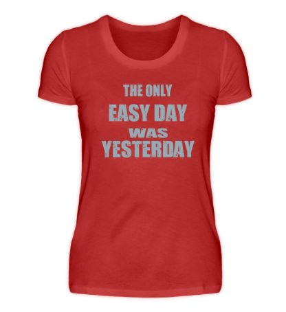 The Only Easy Day Was Yesterday - Damenshirt-4