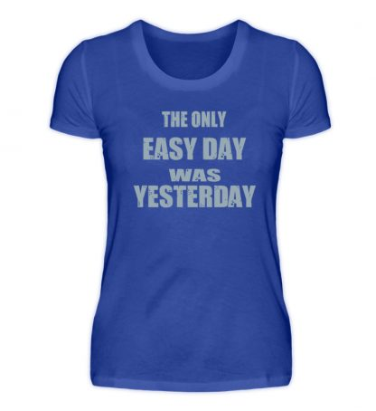 The Only Easy Day Was Yesterday - Damenshirt-2496