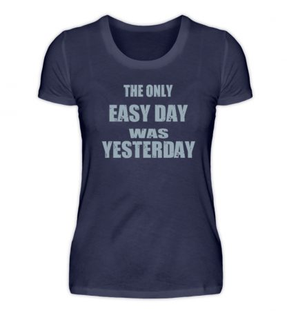 The Only Easy Day Was Yesterday - Damenshirt-198