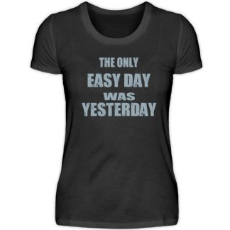 The Only Easy Day Was Yesterday - Damenshirt-16
