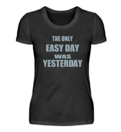 The Only Easy Day Was Yesterday - Damen Premiumshirt-16