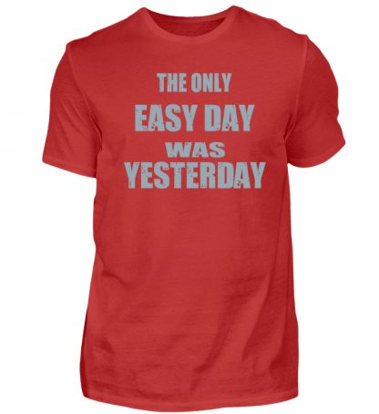 The Only Easy Day Was Yesterday - Herren Shirt-4