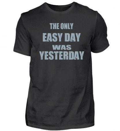 The Only Easy Day Was Yesterday - Herren Shirt-16