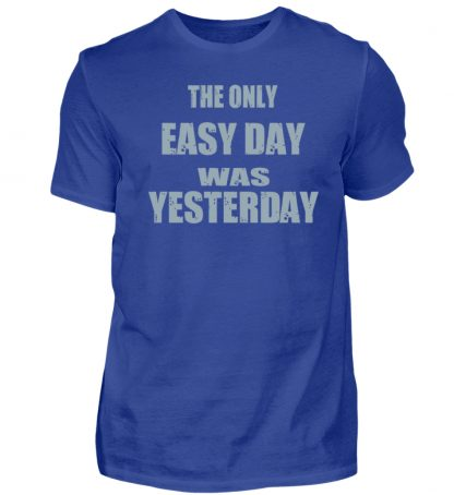 The Only Easy Day Was Yesterday - Herren Premiumshirt-27