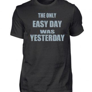 The Only Easy Day Was Yesterday - Herren Premiumshirt-16