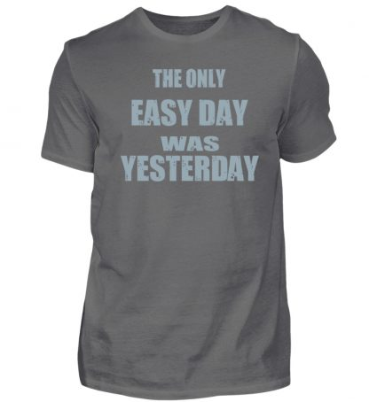 The Only Easy Day Was Yesterday - Herren Premiumshirt-627